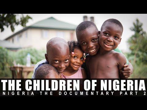 The Children of Nigeria (A Documentary serie about Nigeria ) Part 2 of 3