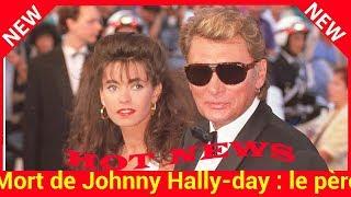 Mort de Johnny Hallyday : le père d'Adeline Blondieau explique pourquoi il s'est fâché