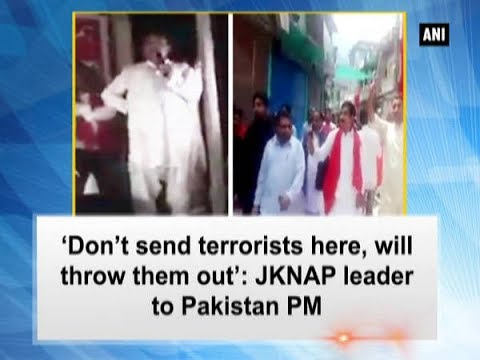 Kashmir News - 'Don't send terrorists here, will throw them out': JKNAP leader to Pakistan PM