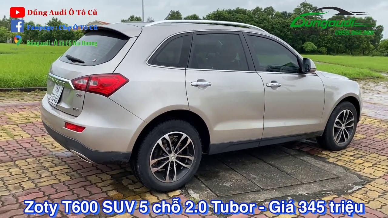 Zoty T600 5 chỗ gầm cao SUV 2015 máy 2.0 Tubor - Giá 345 triệu - Xem xe Alo Dũng Audi 0855.966.966