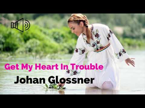 Get My Heart In Trouble  By Johan Glossner-[2010s Pop Music]