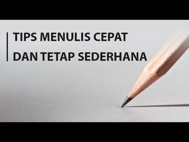 Tips Menulis Cepat dan Tetap Sederhana