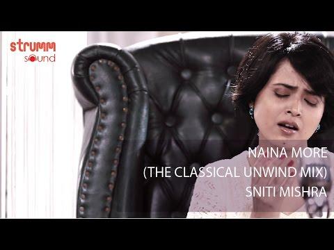 Naina More I Aaja Balam Pardesi I Classical Unwind I Sniti Mishra