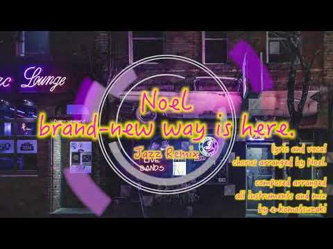 brand new way is here. feat NoeL(Original Pop Song Jazz Remix)