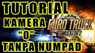 TUTORIAL ETS 2 - SETTING KAMERA 0 PADA LAPTOP (TANPA NUMPAD)