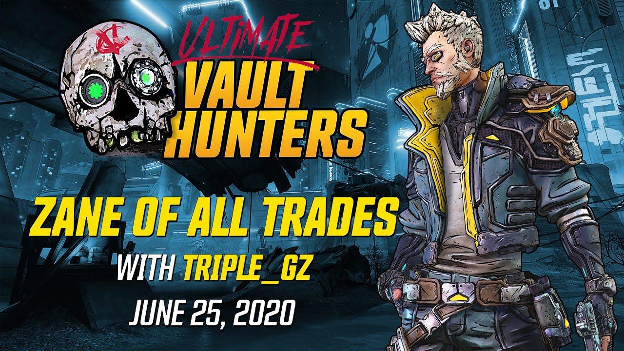 "Triple_Gz's ""Zane of All Trades"" - Ultimate Vault Hunters: June 25, 2020"