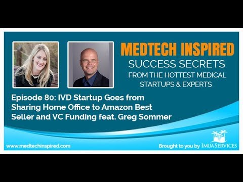 080   IVD Startup Goes from Sharing Home Office to Amazon Best Seller and VC Funding feat  Greg Somm