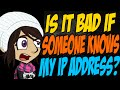 watch he video of Is it Bad if Someone Knows My IP Address?