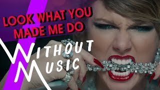 TAYLOR SWIFT - Look What You Made Me Do (#WITHOUTMUSIC Parody)