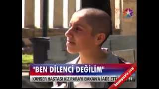 Para veren Bakan'a: Dilenci değilim isyanı. Kanser hastası genç kızın isyanı.