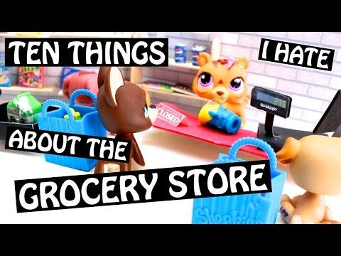 LPS  10 Things I Hate About the Grocery Store