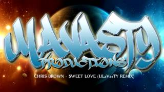 Chris Brown - Sweet Love (ULaVasTY Remix)