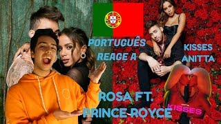 PORTUGUÊS REAGE A 'ROSA' FT. PRINCE ROYCE   KISSES   ANITTA   PORTUGAL