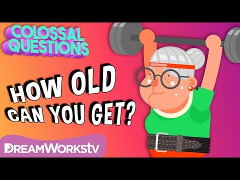 How Old Can You Get?  COLOSSAL QUESTIONS