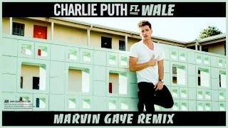 Charlie Puth ft. Wale - Marvin Gaye (remix)