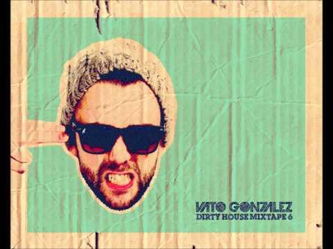 Vato Gonzalez - Dirty House Mixtape 6 (FULL)
