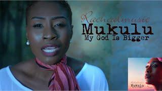 Rachealmusic - MUKULU (My God Is Bigger)