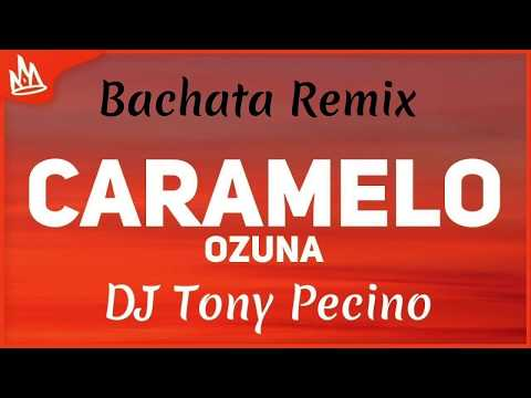 Ozuna – Caramelo – DJ Tony Pecino (Bachata Remix)