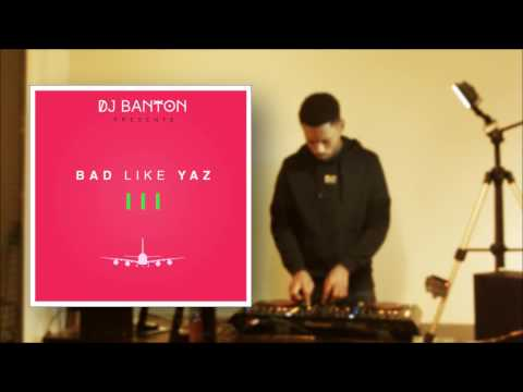 Dj Banton - Bad Like Yaz 3 (Freestyle Session)