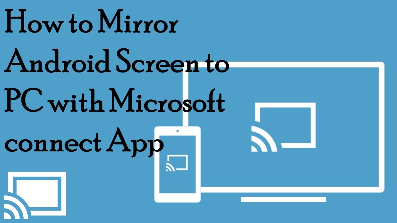How to mirror android screen to pc with microsoft connect for Mirror your android screen to a pc