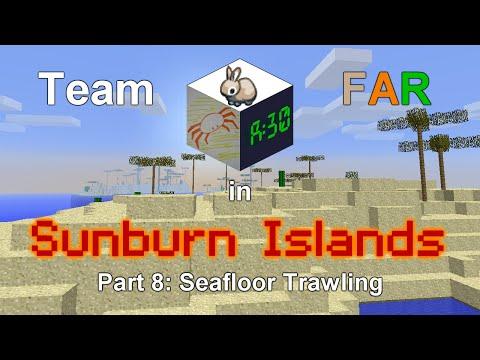 Team FAR in Sunburn Islands - Part 8: Seafloor Trawling