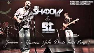 Junoon - Yaron Yehi Dosti Hai ( Plus91 & Dj ShadowDubai Re-Mix )