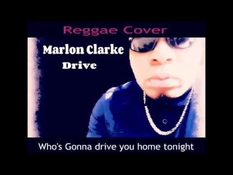 Who's gonna drive you home tonight... DRIVE...Marlon Clarke