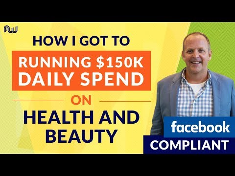 How I Got to Running $150K Daily Spend on Health and Beauty - FB Compliant | AWeurope 2018