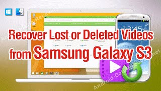 How to Recover Lost or Deleted Videos from Samsung Galaxy S3 With Ease