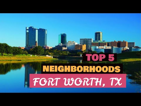 Fort Worth, Texas - TOP 5 Best Neighborhoods to Live In - Moving to Fort Worth