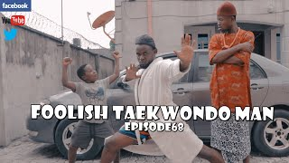 FOOLISH TAEKWONDO MAN episode 205 (PRAIZE VICTOR COMEDY)