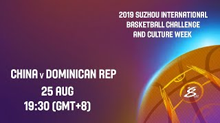 LIVE - China vs Dominican Republic - Suzhou International Basketball Challenge and Culture Week 2019
