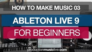 Ableton Live For Beginners - Course Part: 03 - Interface, Session View, Arrangement View