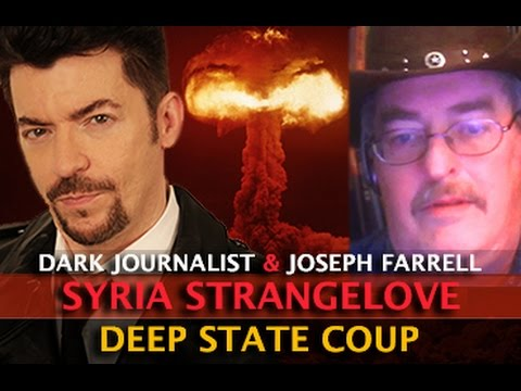 SYRIA STRIKE! GENERAL STRANGELOVE & DEEP STATE COUP D'ETAT - DARK JOURNALIST & JOSEPH FARRELL
