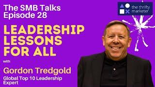 The SMB Talks Episode 28 feat Gordon Tredgold, Top 10 Global Leadership Expert