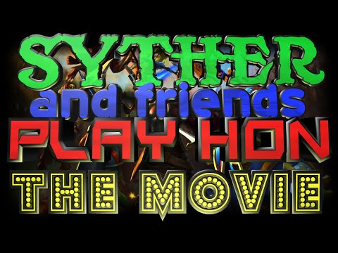 Syther and Friends Play HoN - THE MOVIE
