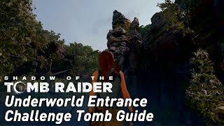 Shadow of the Tomb Raider: Underworld Entrance Challenge Tomb guide