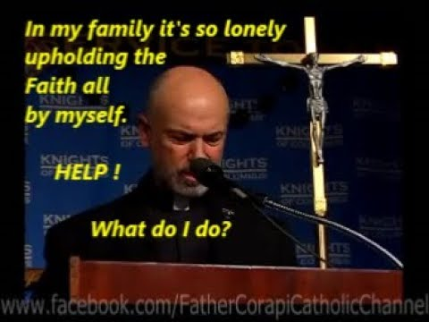 In my family it's so lonely upholding the Faith all by myself. HELP! What do I do ?