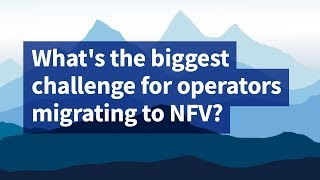What's the Biggest Challenge for Operators Migrating to NFV?