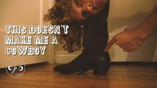 Wearing Cowboy Boots Doesn't Make Me A Cowboy