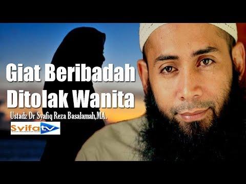 Free Download Giat Beribadah, Ditolak Wanita - Ustadz Dr Syafiq Reza Basalamah,ma. Mp3 dan Mp4