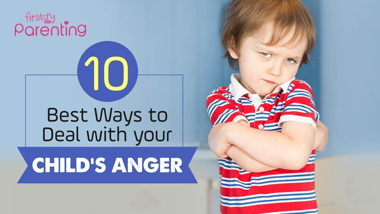 How to Deal With Your Child's Anger - 10 Best Tips for Parents