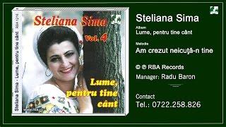 Steliana Sima -  Am crezut neicuta n tine