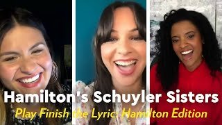 Hamilton's Schuyler Sisters Sing and Try to Finish the Hamilton Lyric