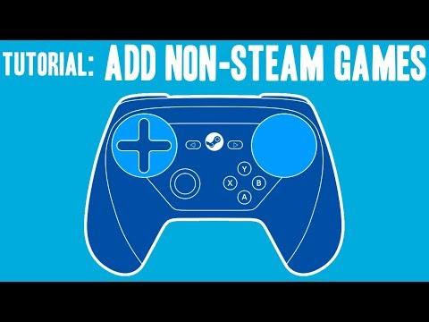 Add Non-Steam Game To Steam For Controller Support - Step By Step Guide - Steam Controller Tutorial