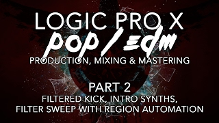 Logic Pro X - 02 - Filtered Kick, Intro Synths, Filter Sweep w/Region Automation