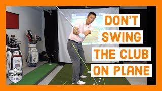 Do NOT Swing the Golf Club on Plane