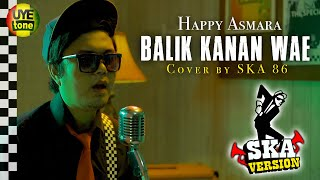 Happy Asmara - Balik Kanan Wae (Reggae SKA Version By SKA 86)