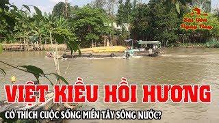 """Việt Kiều Hồi Hương có thích """"cuộc sống Miền Tây"""" Sông nước khi về già"""