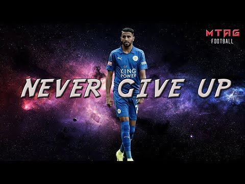 Riyad Mahrez – NEVER GIVE UP (Motivational Video)